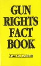 Gottlieb, Alan Gun Rights Fact Book