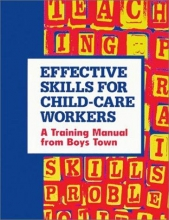 Boys Town Press Effective Skills for Child-Care Workers