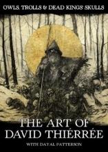 Owls, Trolls & Dead King`s Skulls: The Art of David Thierree
