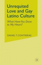 Contreras, Daniel T. Unrequited Love and Gay Latino Culture