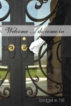 Hill, Bridget E. Welcome, Do Come in
