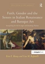 Professor Erin E. Benay,   Professor Lisa M. Rafanelli,   Dr. Allison Levy Faith, Gender and the Senses in Italian Renaissance and Baroque Art