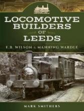 Mark Smithers Locomotive Builders of Leeds