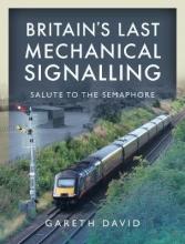 Gareth David Britain`s Last Mechanical Signalling