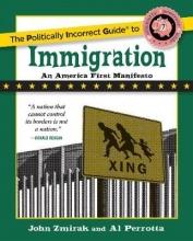 Zmirak, John,   Perrotta, Al The Politically Incorrect Guide to Immigration