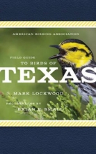 Lockwood, Mark W. American Birding Association Field Guide to Birds of Texas