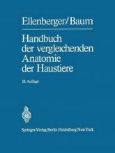 Wilhelm Ellenberger,   Hermann Baum Handbuch Der Vergleichenden Anatomie Der Haustiere