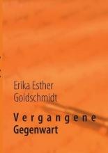 Goldschmidt, Erika Esther Vergangene Gegenwart