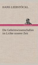 Liebstöckl, Hans Die Geheimwissenschaften im Lichte unserer Zeit