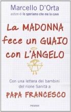 D`Orta, Marcello La Madonna fece un guaio con l`angelo. Ges� spiegato dai bambini