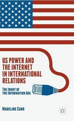 M. Carr,US Power and the Internet in International Relations