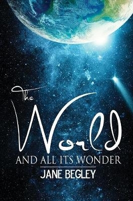 Jane Begley,The World and All Its Wonder