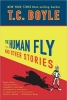 T. C. Boyle, The Human Fly and Other Stories