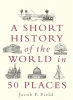 F. Field Jacob, Short History of the World in 50 Places