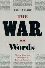 Gilmore, Michael T War on Words - Slavery, Race and Free Speech in America