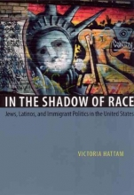 Hattam, Victoria In the Shadow of Race - Jews, Latinos and Immigrant Politics in the United States