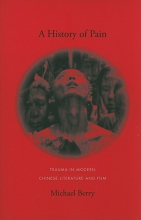 Berry, Michael A History of Pain - Trauma in Modern Chinese Literature and Film