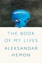 Hemon, Aleksandar The Book of My Lives