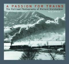 Steinheimer, Richard A Passion for Trains - The Railroad Photography of  Richard Steinheimer