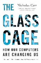 Carr, Nicholas The Glass Cage - How Our Computers Are Changing Us