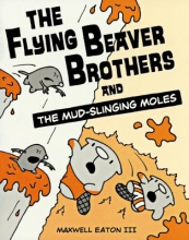 Eaton III, Maxwell The Flying Beaver Brothers and the Mud-Slinging Moles