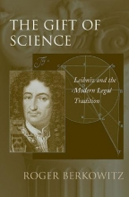 Berkowitz, Roger The Gift of Science - Leibniz and the Modern Legal  Tradition