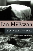 McEwan, Ian In Between the Sheets, and Other Stories