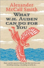 McCall Smith, Alexander What W. H. Auden Can Do for You