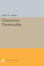 Ganim, John M. Chaucerian Theatricality