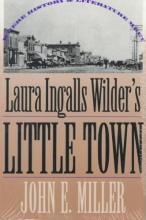 Miller, John E. Laura Ingalls Wilder`s Little Town