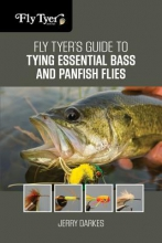 Darkes, Jerry Fly Tyer`s Guide to Tying Essential Bass and Panfish Flies