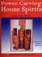 Snyder, Jeffrey B. Power Carving House Spirits with Tom Wolfe