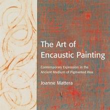 Mattera, Joanne The Art of Encaustic Painting