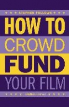 Follows, Stephen How to Crowdfund Your Film