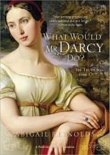 Reynolds, Abigail What Would Mr. Darcy Do?