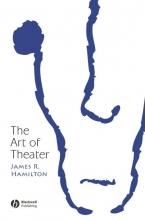 Hamilton, James R. The Art of Theater