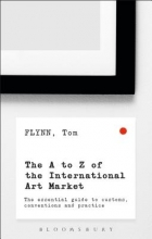 Flynn, Tom The A-Z of the International Art Market