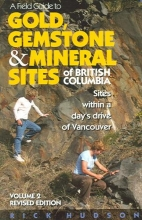 Hudson, Rick A Field Guide to Gold, Gemstone & Mineral Sites of British Columbia Vol. 2 Revised Edition