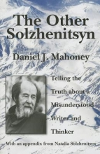 Mahoney, Daniel J. The Other Solzhenitsyn