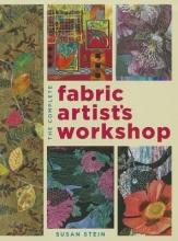 Stein, Susan The Complete Fabric Artist's Workshop