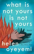 Oyeyemi, Helen What Is Not Yours Is Not Yours