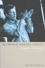 Dundjerovich, Aleksandar The Cinema of Robert Lepage
