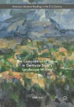 Voris, Linda The Composition of Sense in Gertrude Stein`s Landscape Writing