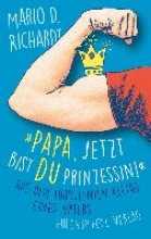 Richardt, Mario D. �Papa, jetzt bist du Prinzessin!�