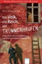 Tuckermann, Anja Ein Volk, ein Reich, ein Trmmerhaufen. Alltag, Widerstand und Verfolgung - Jugendliche im Nationalsozialismus