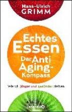 Grimm, Hans-Ulrich Echtes Essen. Der Anti-Aging-Kompass