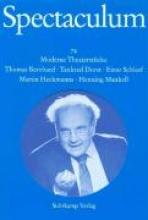 Bernhard, Thomas Spectaculum 74. Fnf moderne Theaterstcke und Materialien