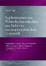 Bak, Pawel Euphemismen des Wirtschaftsdeutschen aus Sicht der anthropozentrischen Linguistik