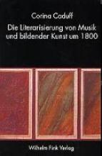 Caduff, Corina Die Literarisierung von Musik und bildender Kunst um 1800