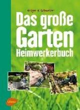 Schweizer, Holger H. Das große Garten-Heimwerkerbuch